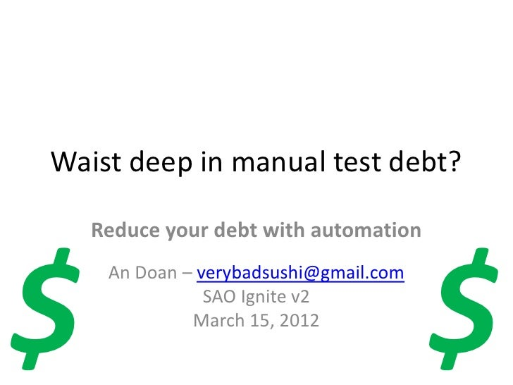Waist deep in manual test debt?    Reduce your debt with automation$                                       $     An Doan –...