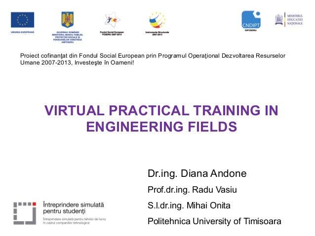 VIRTUAL PRACTICAL TRAINING IN ENGINEERING FIELDS Proiect cofinanţat din Fondul Social European prin Programul Operaţional ...