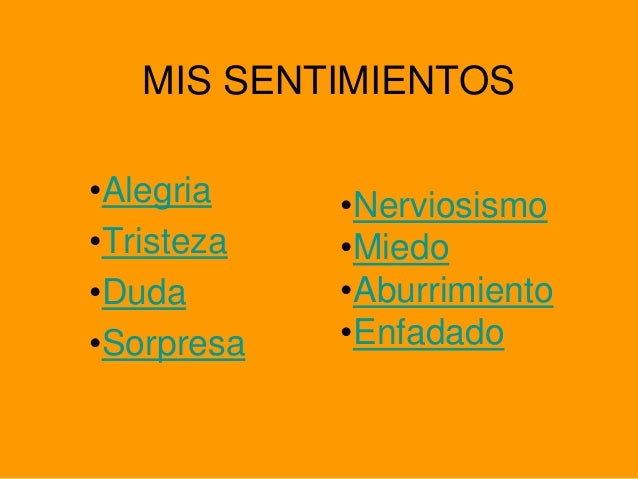MIS SENTIMIENTOS •Alegria •Tristeza •Duda •Sorpresa •Nerviosismo •Miedo •Aburrimiento •Enfadado