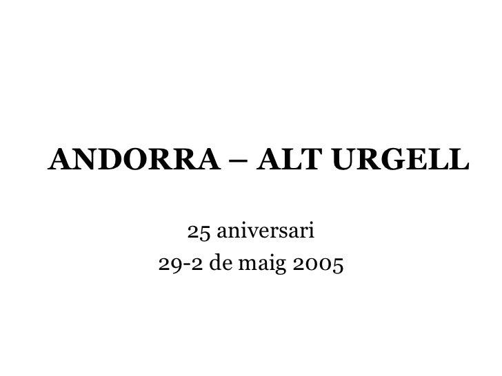 ANDORRA – ALT URGELL       25 aniversari     29-2 de maig 2005