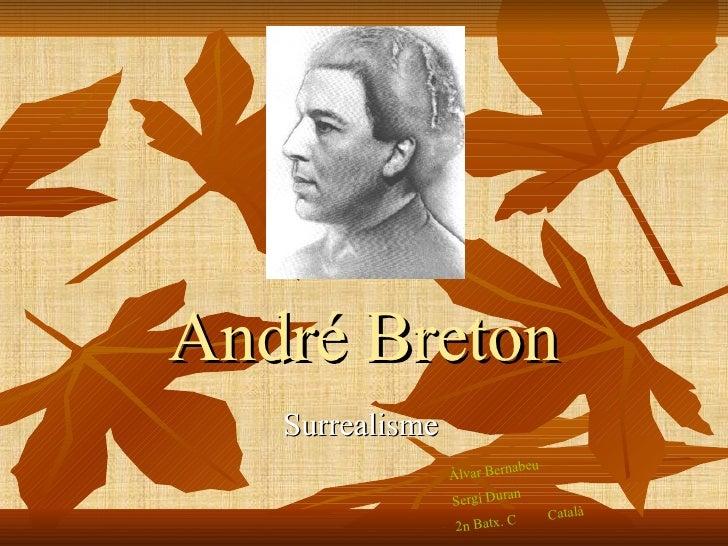 André Breton Surrealisme Àlvar Bernabeu Sergi Duran  2n Batx. C  Català