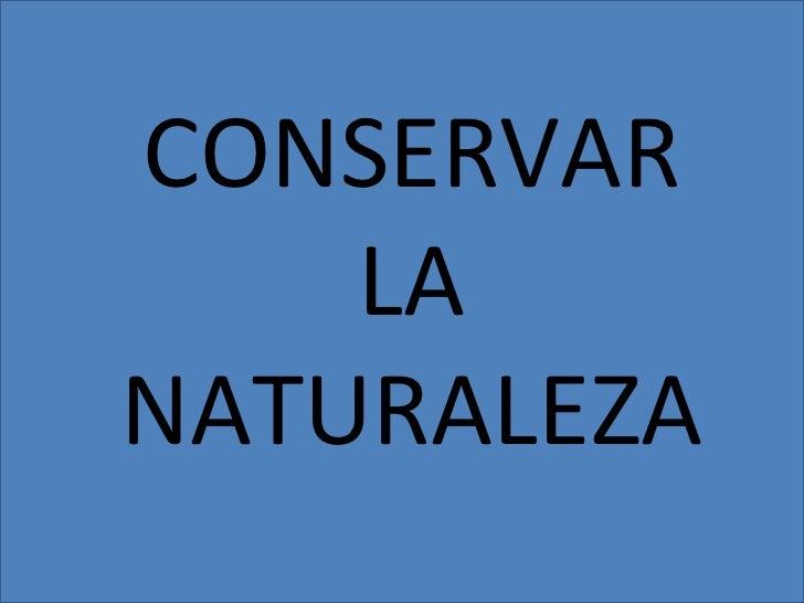 CONSERVAR LA NATURALEZA