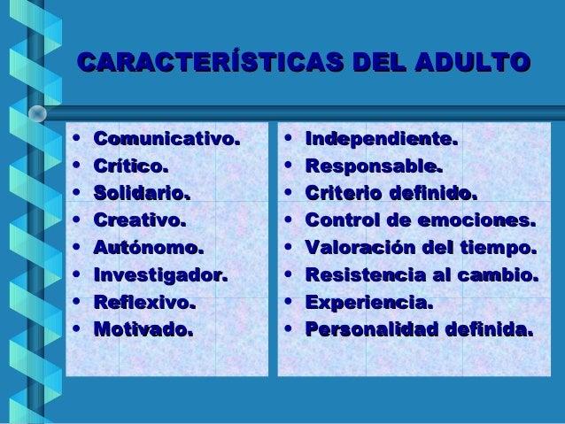 CARACTERÍSTICAS DEL ADULTO•   Comunicativo.   •   Independiente.•   Crítico.        •   Responsable.•   Solidario.      • ...