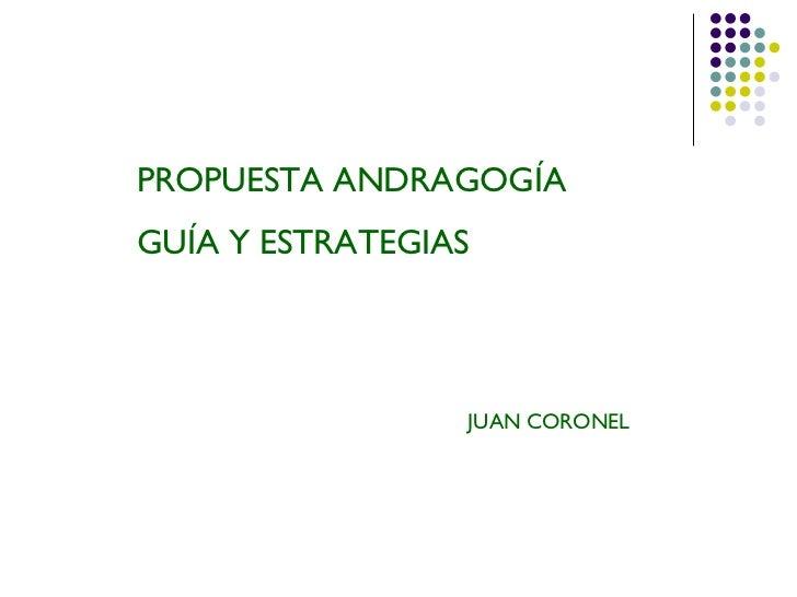 PROPUESTA ANDRAGOGÍA GUÍA Y ESTRATEGIAS JUAN CORONEL