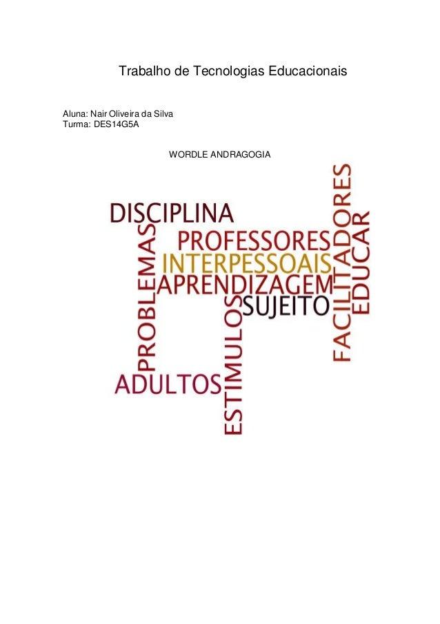 Trabalho de Tecnologias Educacionais Aluna: Nair Oliveira da Silva Turma: DES14G5A WORDLE ANDRAGOGIA