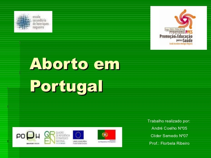 Aborto em Portugal Trabalho realizado por:  André Coelho Nº05 Clider Semedo Nº07 Prof.: Florbela Ribeiro