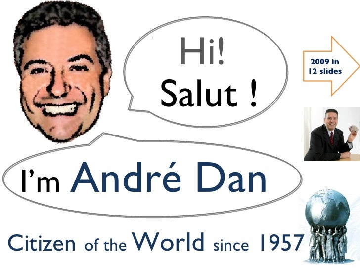 Salut ! Hi! I'm  André Dan   Citizen   of the  World  since   1957 2009 in 12 slides