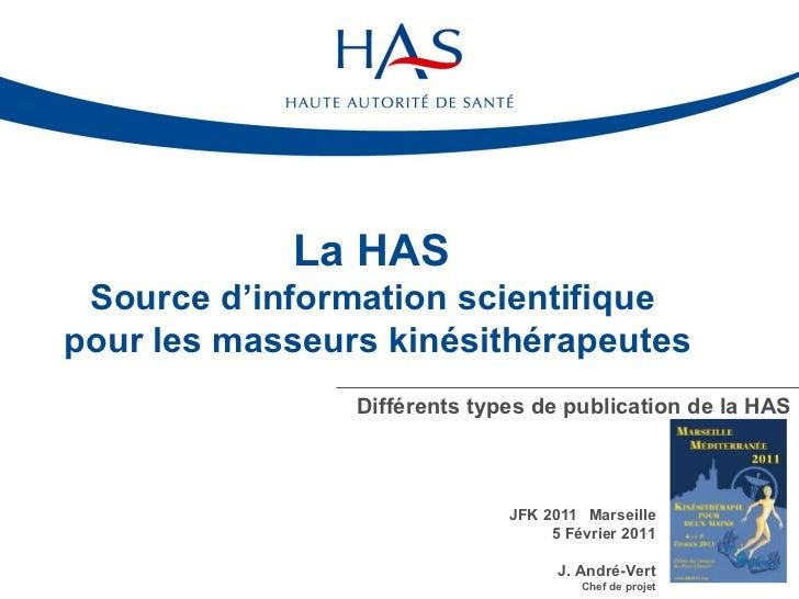 La HAS  Source d'information scientifique  pour les masseurs kinésithérapeutes Différents types de publication de la HAS J...