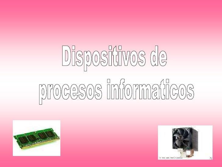 Dispositivos de <br />procesos informaticos<br />