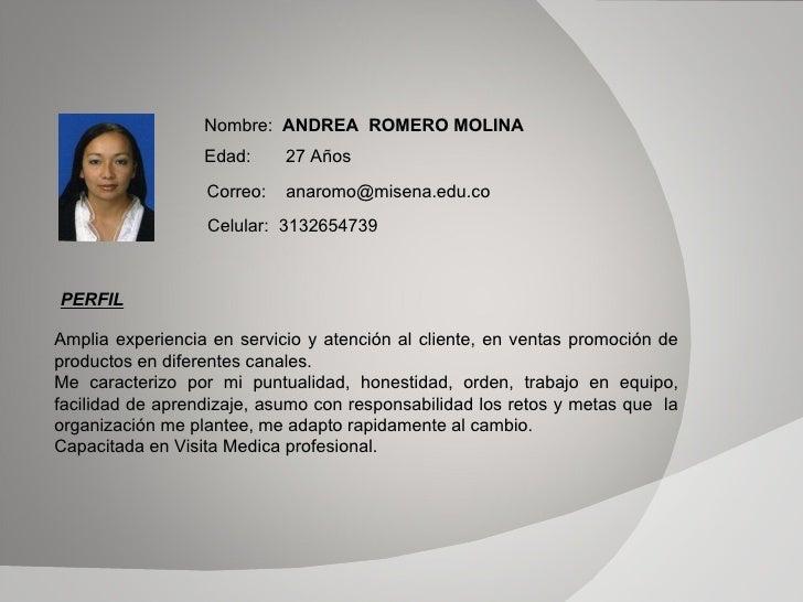 Nombre:  ANDREA  ROMERO MOLINA Edad:  27 Años Correo:  [email_address] Celular:  3132654739 PERFIL Amplia experiencia en s...