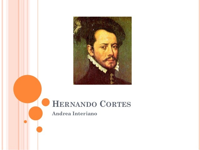hernando cortess life and times essay