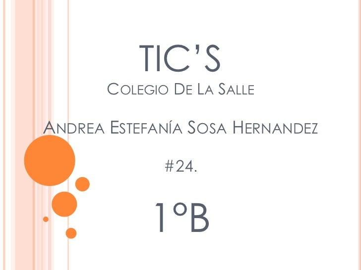 TIC'S       COLEGIO DE LA SALLEANDREA ESTEFANÍA SOSA HERNANDEZ              #24.            1°B