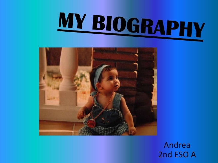 MY BIOGRAPHY<br />Andrea                            2nd ESO A<br />