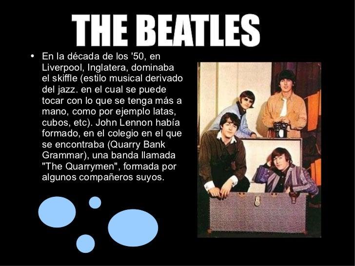 THE BEATLES   <ul><li>En la década de los '50, en Liverpool, Inglatera, dominaba el skiffle (estilo musical derivado del j...