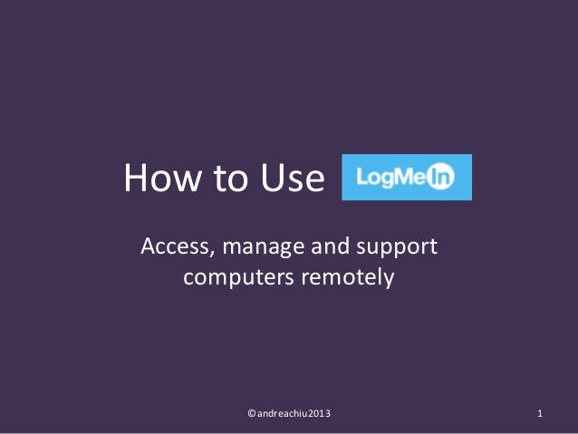 How to Use Access, manage and support computers remotely  ©andreachiu2013  1
