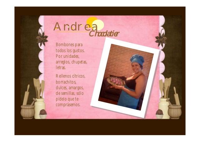 Andrea     ChocolatierBombones paratodos los gustos.Por unidades,arreglos, chupetas,letras.Rellenos cítricos,borrachitos,d...