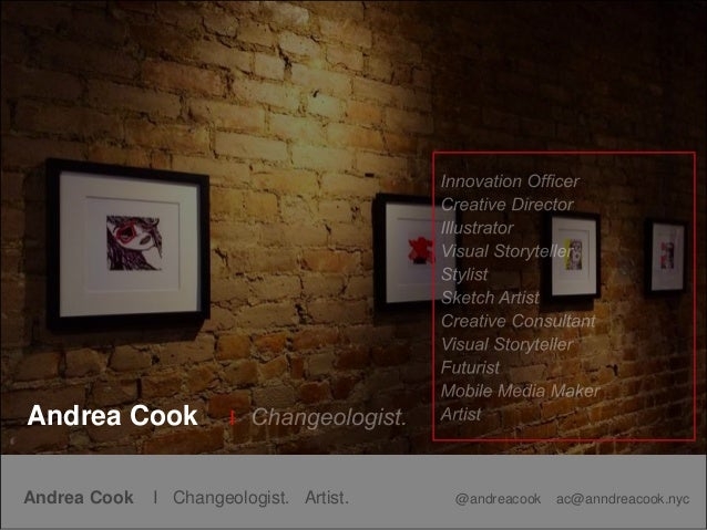 Andrea Cook I Changeologist. Artist. @andreacook ac@anndreacook.nyc Andrea Cook I