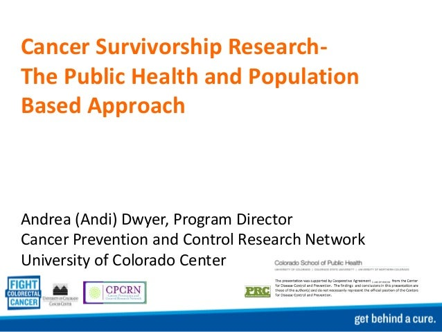 Cancer Survivorship Research-The Public Health and PopulationBased ApproachAndrea (Andi) Dwyer, Program DirectorCancer Pre...