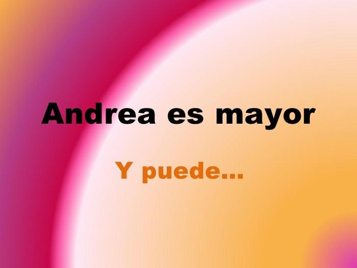 Andrea es mayor Y puede…