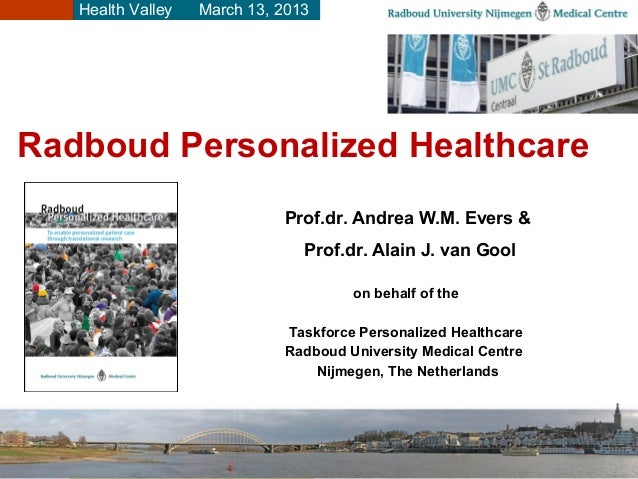 Health Valley   March 13, 2013Radboud Personalized Healthcare                             Prof.dr. Andrea W.M. Evers &    ...