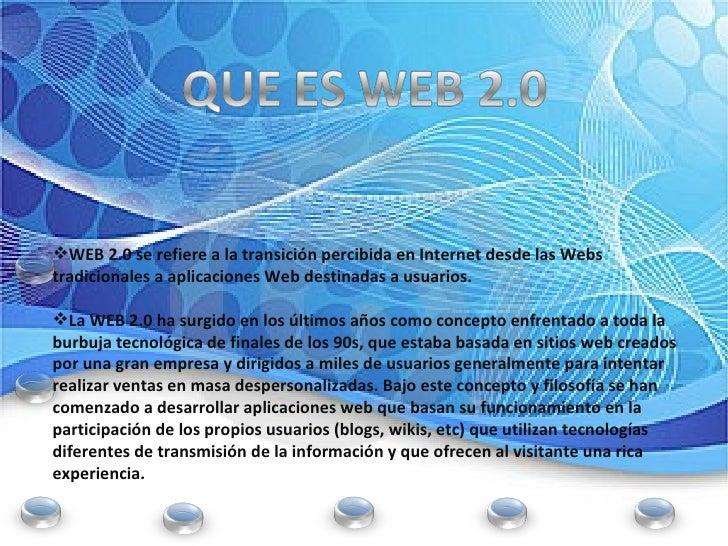 <ul><li>WEB 2.0 se refiere a la transición percibida en Internet desde las Webs tradicionales a aplicaciones Web destinada...