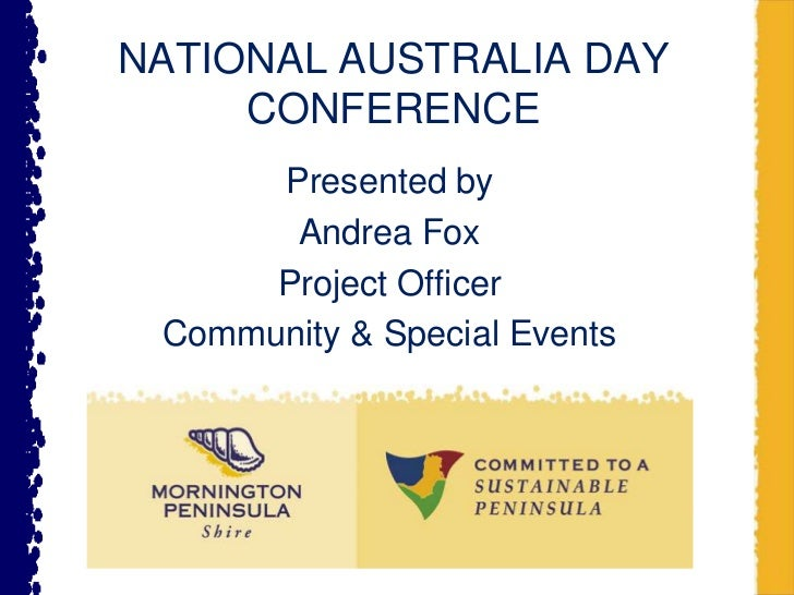 NATIONAL AUSTRALIA DAY CONFERENCE<br />Presented by<br />Andrea Fox<br />Project Officer<br />Community & Special Events<b...
