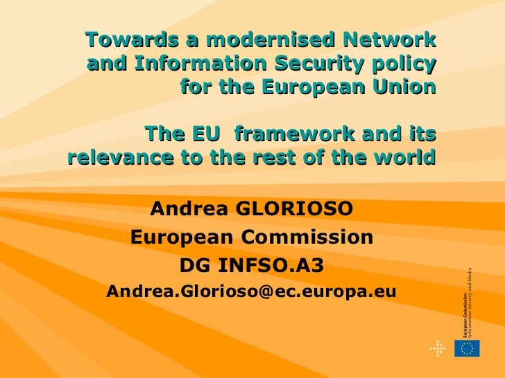 Andrea GLORIOSO European Commission DG INFSO.A3 [email_address] Towards a modernised Network and Information Security poli...