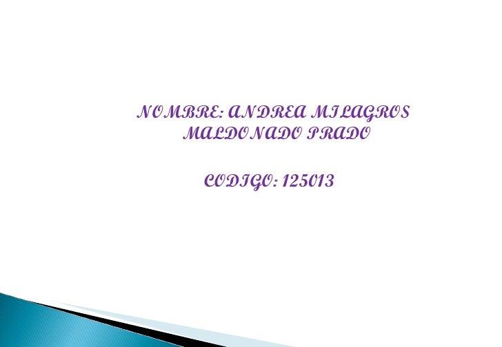 NOMBRE: ANDREA MILAGROS  MALDONADO PRADO  CODIGO: 125013