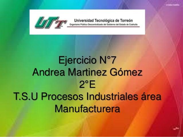 Ejercicio N°7 Andrea Martinez Gómez 2°E T.S.U Procesos Industriales área Manufacturera