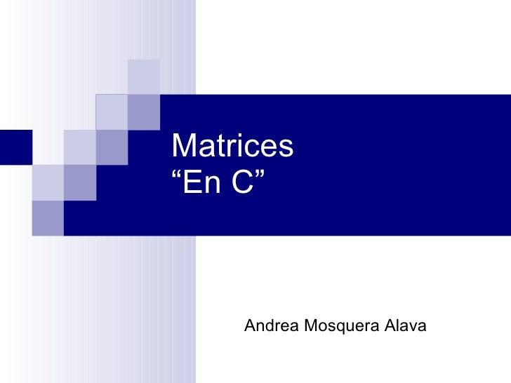 """Matrices  """"En C"""" Andrea Mosquera Alava"""
