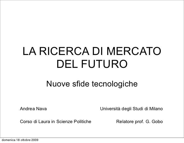 LA RICERCA DI MERCATO                    DEL FUTURO                            Nuove sfide tecnologiche             Andrea...