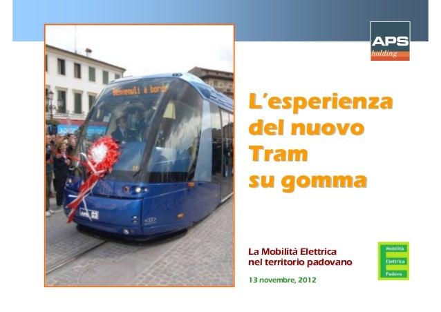 L'esperienzadel nuovoTramsu gommaLa Mobilità Elettricanel territorio padovano13 novembre, 2012
