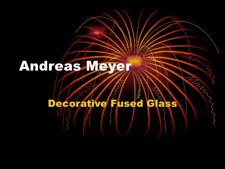 Andreas Meyer Decorative Fused Glass