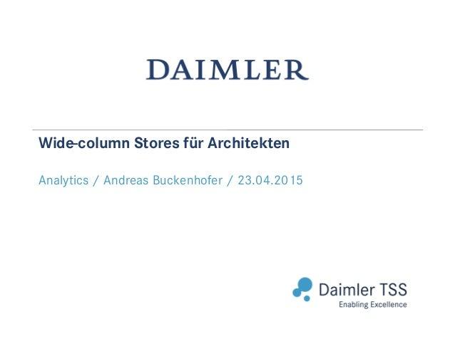 Abteilung / Bereich / Datum (Tag.Monat.Jahr) Wide-column Stores für Architekten Analytics / Andreas Buckenhofer / 23.04.20...