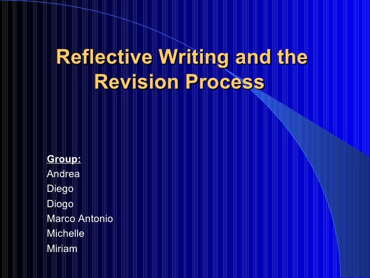 Reflective Writing and the Revision Process   Group: Andrea Diego  Diogo Marco Antonio Michelle Miriam