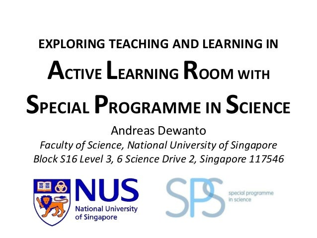 EXPLORING TEACHING AND LEARNING IN  ACTIVE LEARNING ROOM WITH SPECIAL PROGRAMME IN SCIENCE Andreas Dewanto Faculty of Scie...