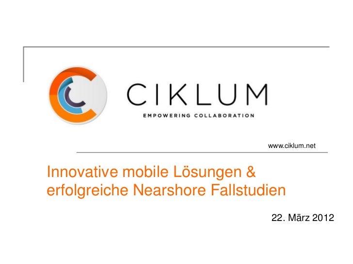www.ciklum.netInnovative mobile Lösungen &erfolgreiche Nearshore Fallstudien                               22. März 2012