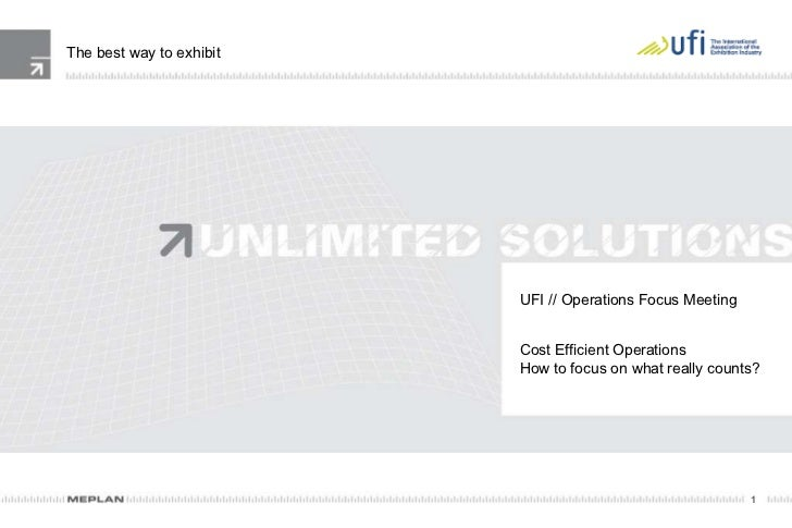 The best way to exhibit UFI // Operations Focus Meeting Cost Efficient Operations How to focus on what really counts?