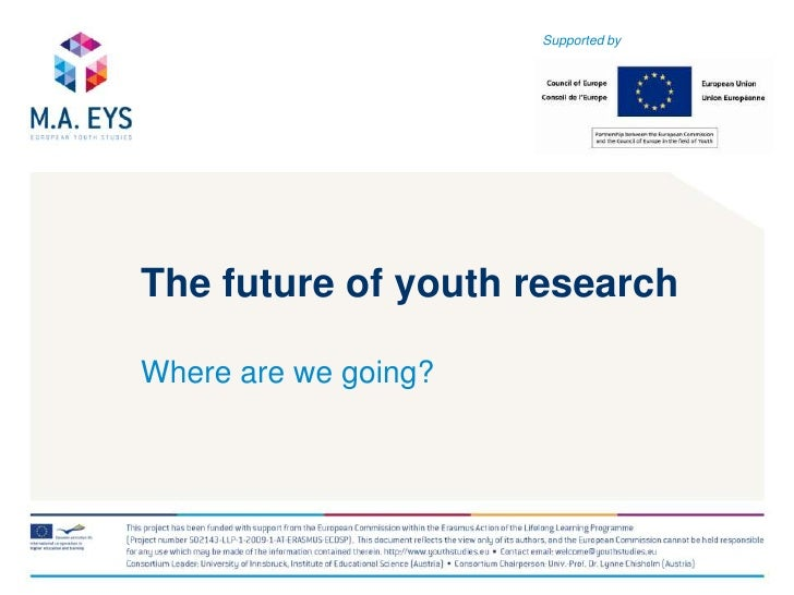 Supported by<br />The future of youth researchWhere are we going?<br />