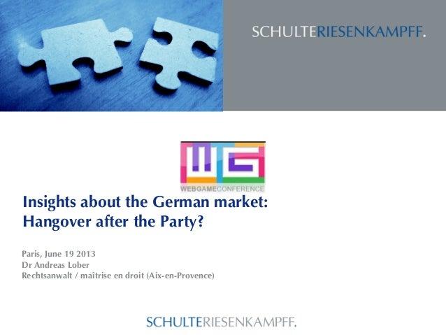 Insights about the German market:Hangover after the Party?Paris, June 19 2013Dr Andreas LoberRechtsanwalt / maîtrise en dr...