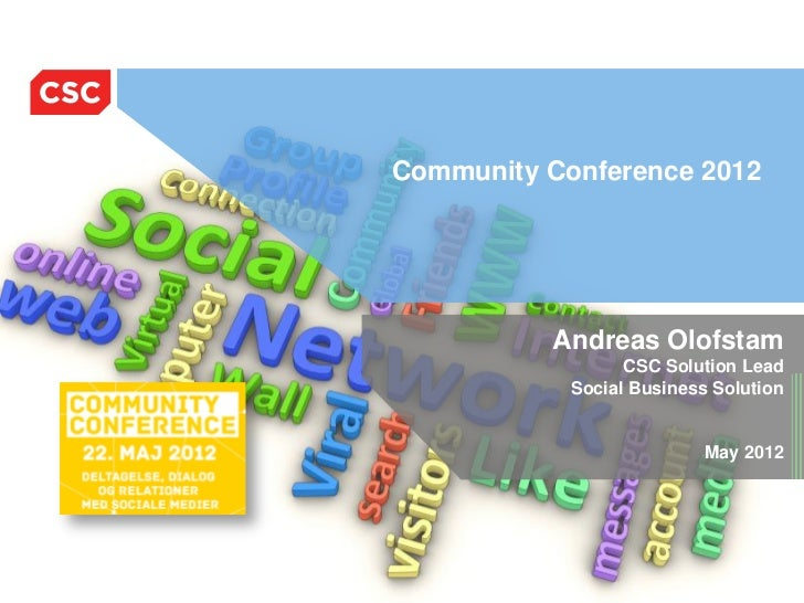 Community Conference 2012                       Andreas Olofstam                               CSC Solution Lead          ...