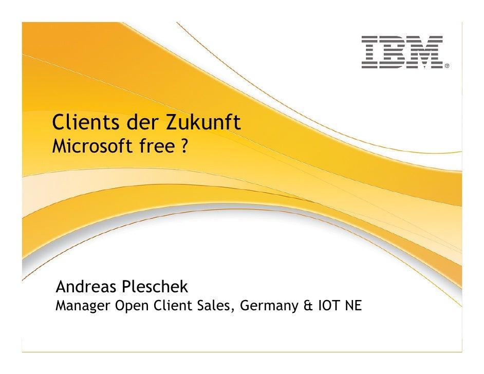 ®     Clients der Zukunft Microsoft free ?     Andreas Pleschek Manager Open Client Sales, Germany & IOT NE
