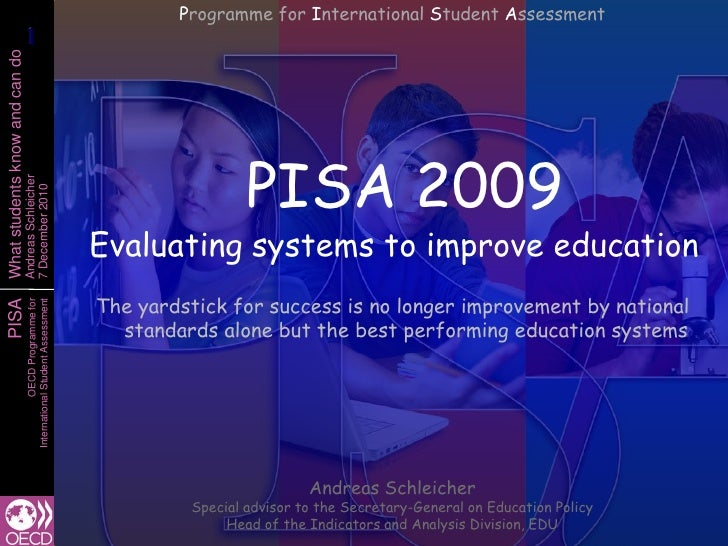 Programme for International Student Assessment<br />PISA 2009Evaluating systems to improve education<br />The yardstick fo...