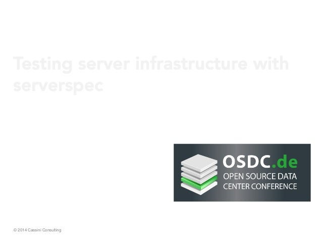 © 2014 Cassini Consulting Andreas Schmidt Testing server infrastructure with serverspec