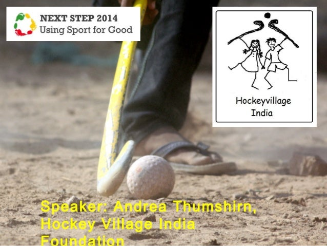 Next Step 2014 presentation by Andrea Thumshirn from Hockey Village India Foundation