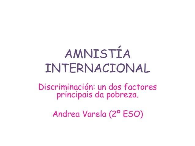 AMNISTÍA INTERNACIONAL Discriminación: un dos factores principais da pobreza.  Andrea Varela (2º ESO)