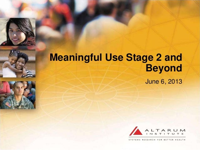 Meaningful Use Stage 2 and Beyond June 6, 2013