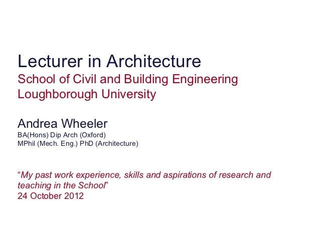 Lecturer in ArchitectureSchool of Civil and Building EngineeringLoughborough UniversityAndrea WheelerBA(Hons) Dip Arch (Ox...