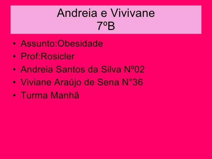 Andreia e Vivivane 7ºB <ul><li>Assunto:Obesidade </li></ul><ul><li>Prof:Rosicler </li></ul><ul><li>Andreia Santos da Silva...