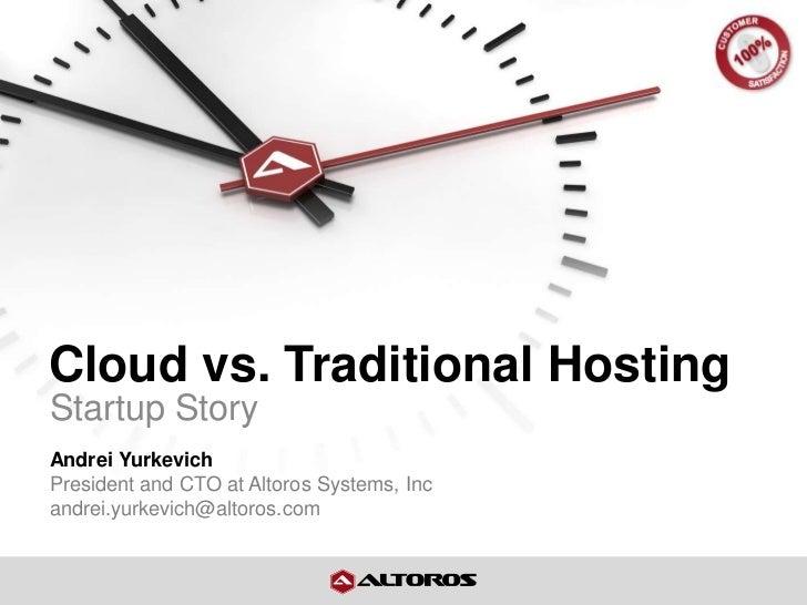 Cloud vs. Traditional HostingStartup StoryAndrei YurkevichPresident and CTO at Altoros Systems, Incandrei.yurkevich@altoro...